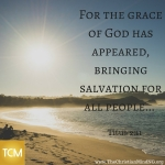 for-the-grace-of-god-has-appeared-bringing-salvation-for-all-people