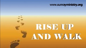 rise up and walk